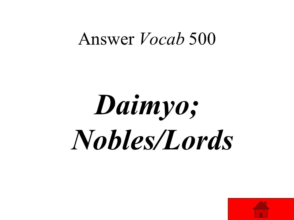 Vocab 500 Land owners in Japan were called _____, in Europe they were called ________. Answer