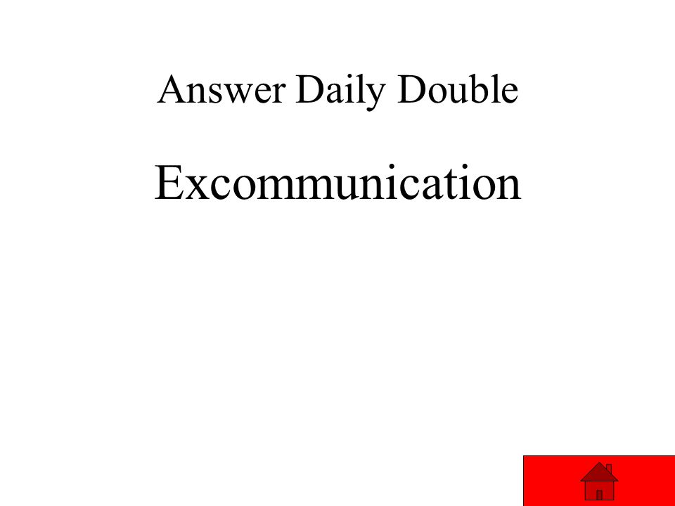 Daily Double The taking away of a person's membership in the Roman Catholic Church. Answer