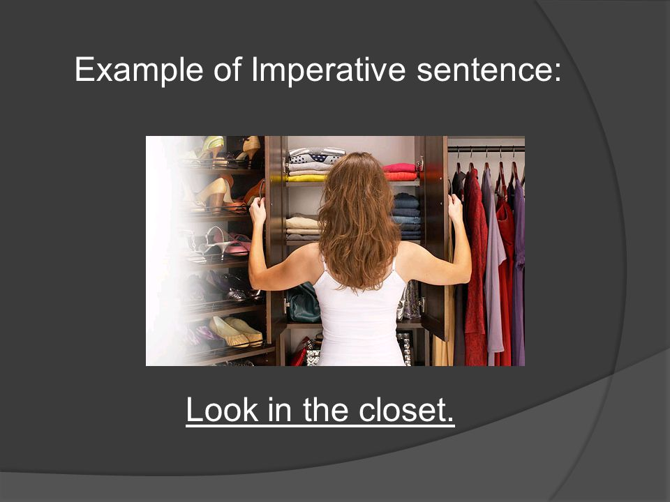Example of Imperative sentence: Look in the closet.