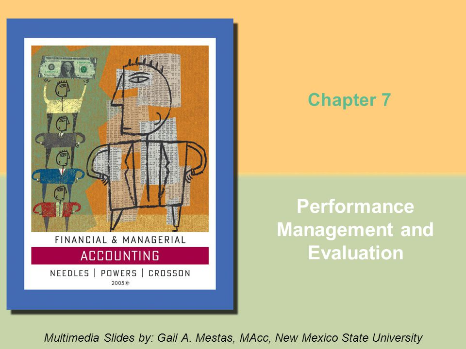 Performance Management and Evaluation Multimedia Slides by: Gail A. Mestas, MAcc, New Mexico State University Chapter 7