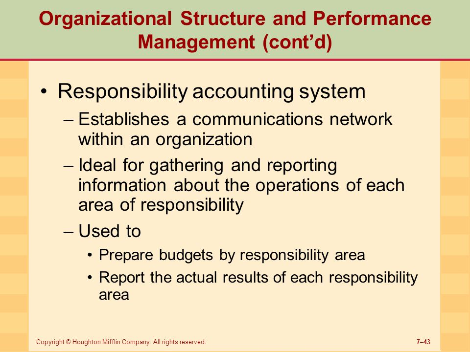 7–43Copyright © Houghton Mifflin Company. All rights reserved. Organizational Structure and Performance Management (cont'd) Responsibility accounting