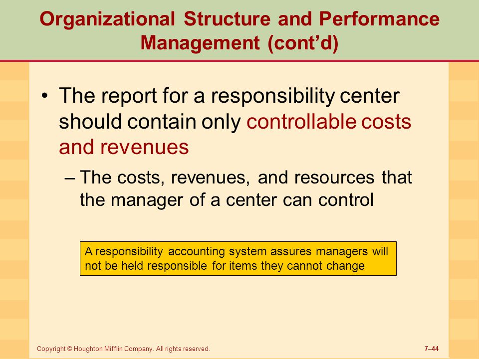 7–44Copyright © Houghton Mifflin Company. All rights reserved. Organizational Structure and Performance Management (cont'd) The report for a responsib