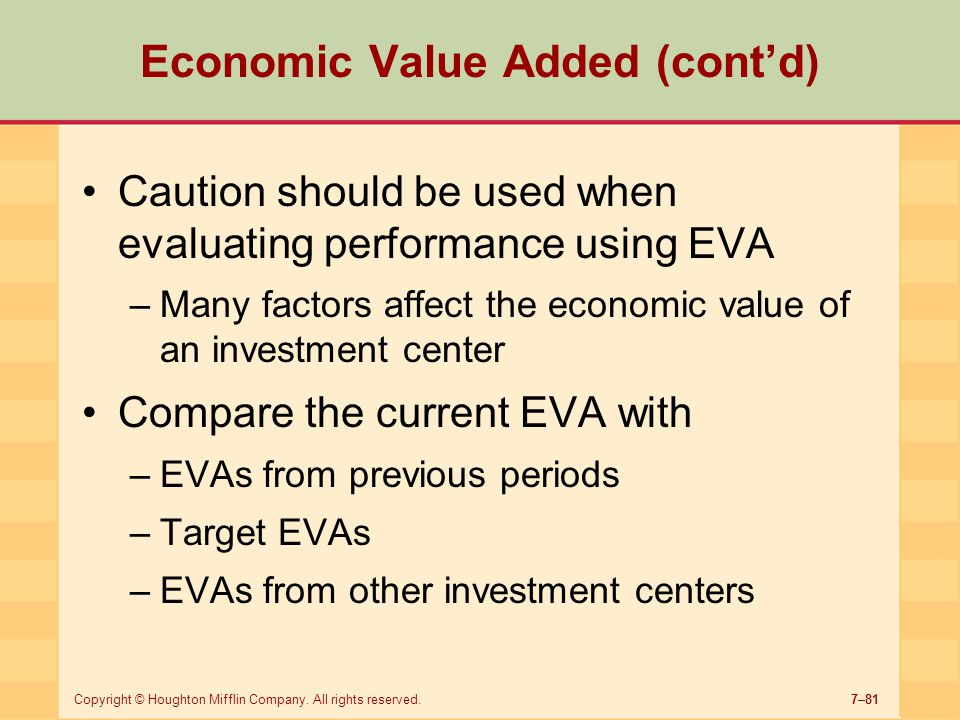 7–81Copyright © Houghton Mifflin Company. All rights reserved. Economic Value Added (cont'd) Caution should be used when evaluating performance using
