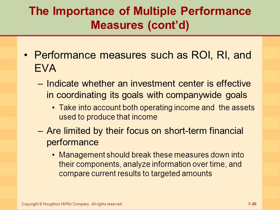 7–86Copyright © Houghton Mifflin Company. All rights reserved. The Importance of Multiple Performance Measures (cont'd) Performance measures such as R