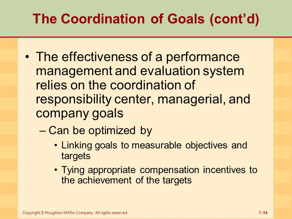 7–94Copyright © Houghton Mifflin Company. All rights reserved. The Coordination of Goals (cont'd) The effectiveness of a performance management and ev
