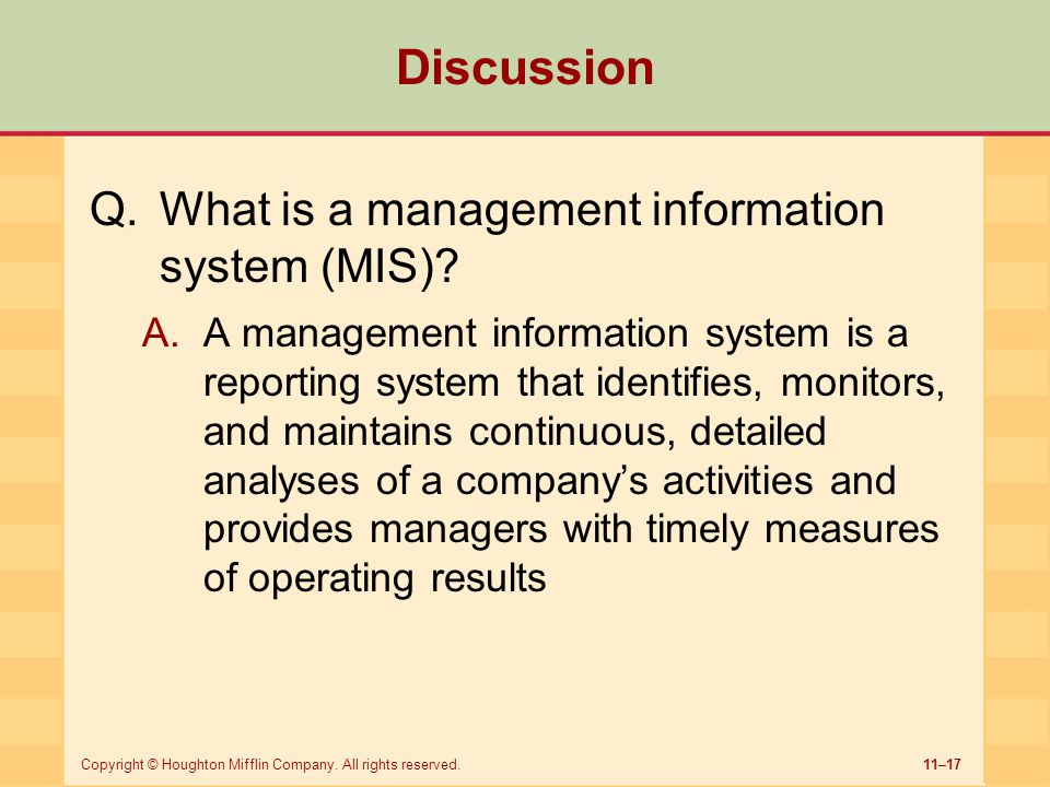 11–17Copyright © Houghton Mifflin Company. All rights reserved. Discussion Q.What is a management information system (MIS)? A.A management information