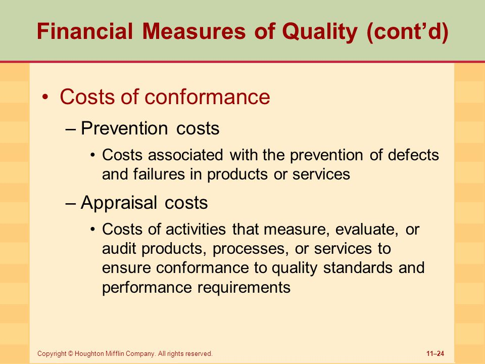 11–24Copyright © Houghton Mifflin Company. All rights reserved. Financial Measures of Quality (cont'd) Costs of conformance –Prevention costs Costs as