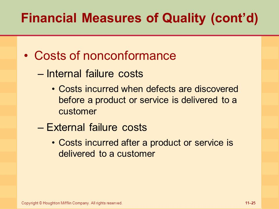 11–25Copyright © Houghton Mifflin Company. All rights reserved. Financial Measures of Quality (cont'd) Costs of nonconformance –Internal failure costs