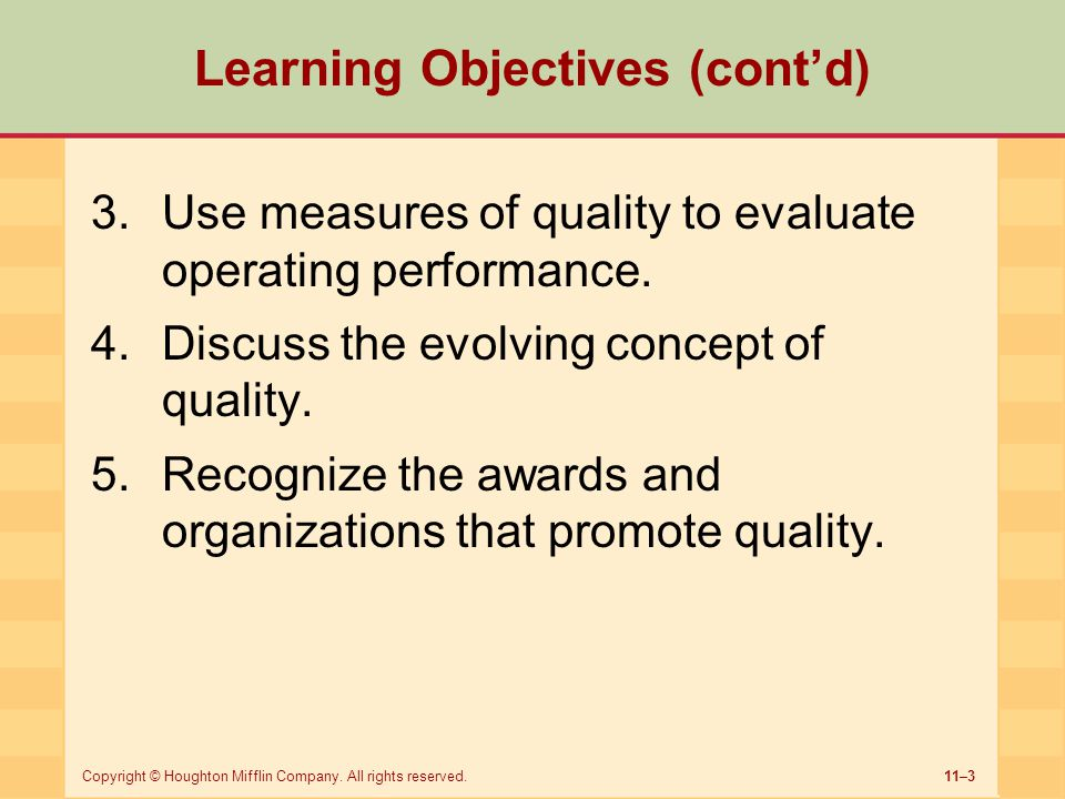 11–3Copyright © Houghton Mifflin Company. All rights reserved. Learning Objectives (cont'd) 3.Use measures of quality to evaluate operating performanc