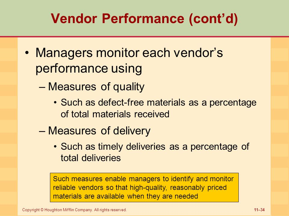 11–34Copyright © Houghton Mifflin Company. All rights reserved. Vendor Performance (cont'd) Managers monitor each vendor's performance using –Measures