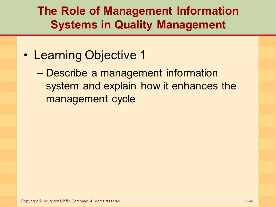 11–4Copyright © Houghton Mifflin Company. All rights reserved. The Role of Management Information Systems in Quality Management Learning Objective 1 –