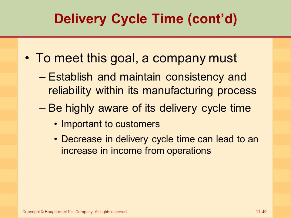 11–40Copyright © Houghton Mifflin Company. All rights reserved. Delivery Cycle Time (cont'd) To meet this goal, a company must –Establish and maintain