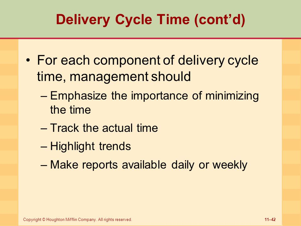 11–42Copyright © Houghton Mifflin Company. All rights reserved. Delivery Cycle Time (cont'd) For each component of delivery cycle time, management sho
