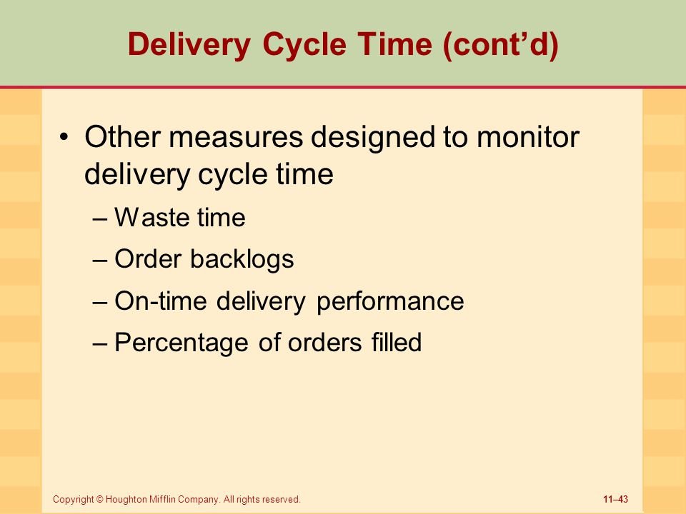 11–43Copyright © Houghton Mifflin Company. All rights reserved. Delivery Cycle Time (cont'd) Other measures designed to monitor delivery cycle time –W
