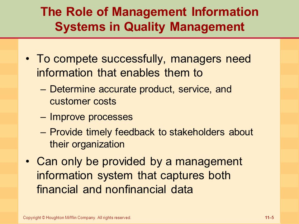 11–5Copyright © Houghton Mifflin Company. All rights reserved. The Role of Management Information Systems in Quality Management To compete successfull