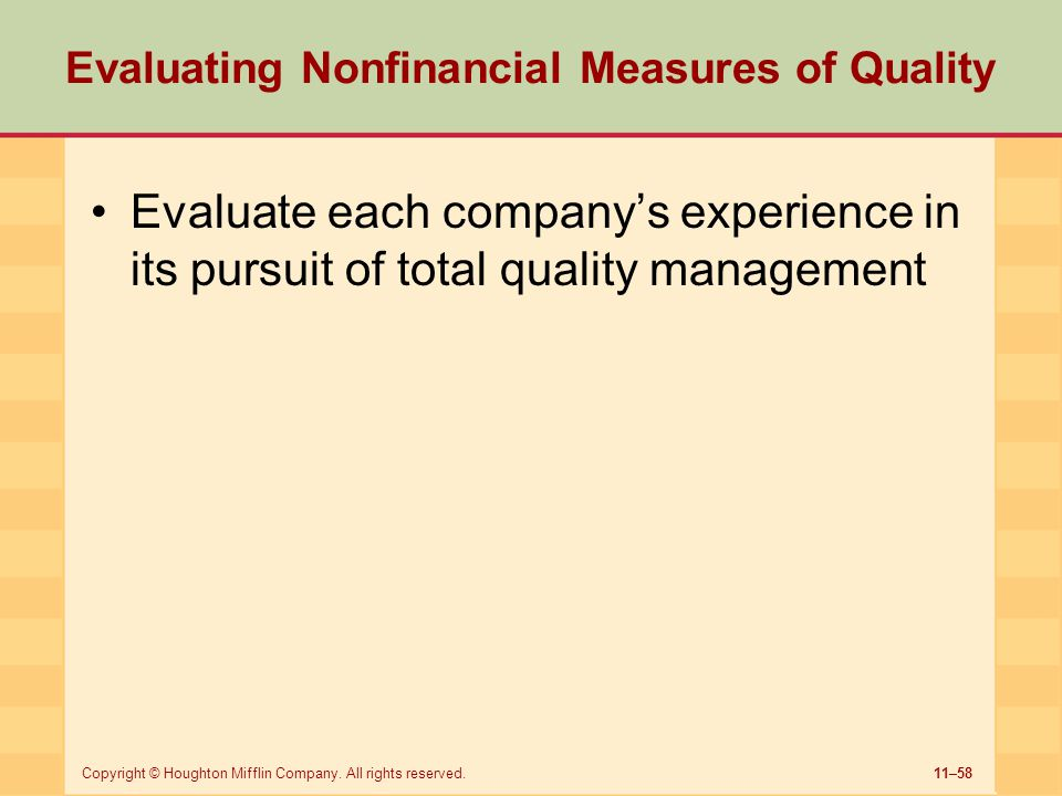 11–58Copyright © Houghton Mifflin Company. All rights reserved. Evaluating Nonfinancial Measures of Quality Evaluate each company's experience in its