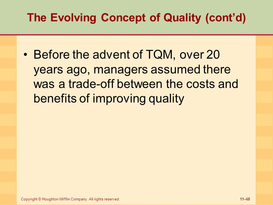 11–68Copyright © Houghton Mifflin Company. All rights reserved. The Evolving Concept of Quality (cont'd) Before the advent of TQM, over 20 years ago,
