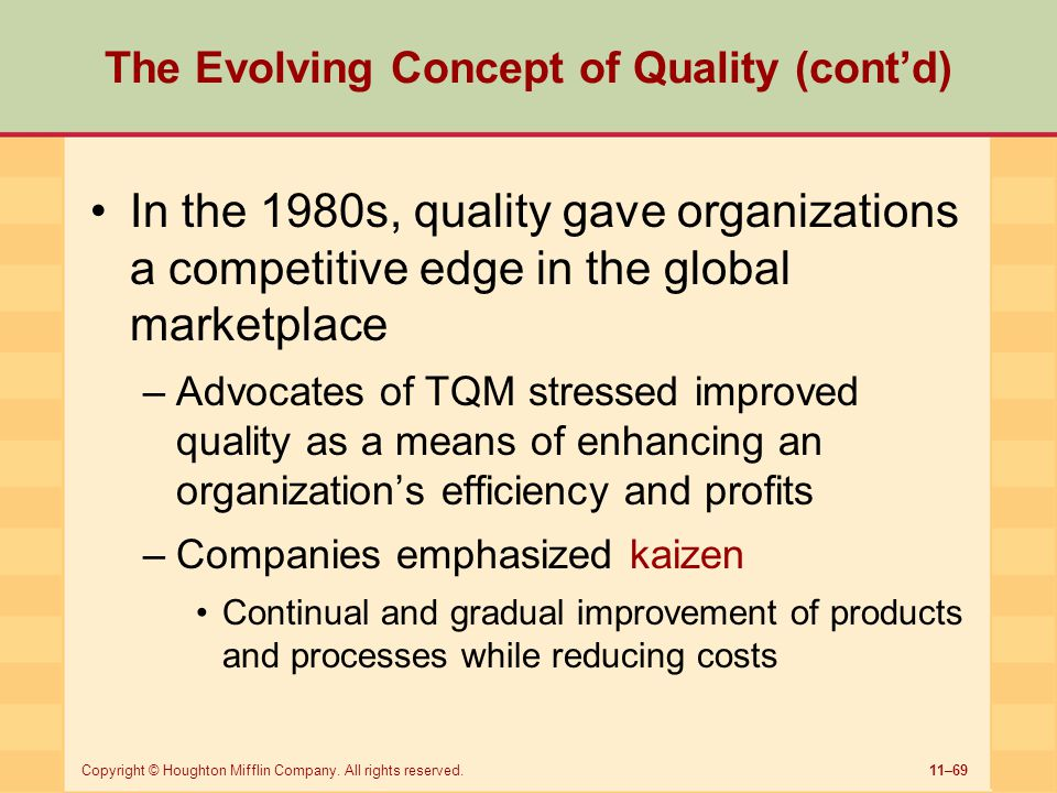 11–69Copyright © Houghton Mifflin Company. All rights reserved. The Evolving Concept of Quality (cont'd) In the 1980s, quality gave organizations a co