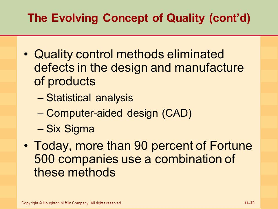 11–70Copyright © Houghton Mifflin Company. All rights reserved. The Evolving Concept of Quality (cont'd) Quality control methods eliminated defects in