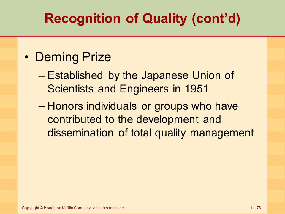 11–78Copyright © Houghton Mifflin Company. All rights reserved. Recognition of Quality (cont'd) Deming Prize –Established by the Japanese Union of Sci