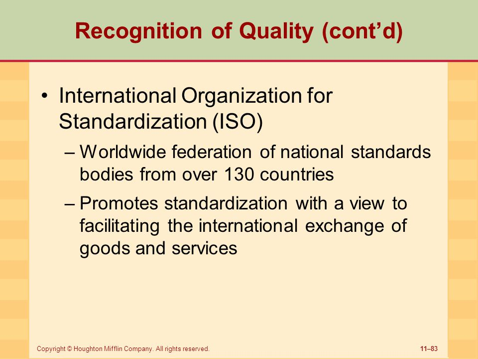 11–83Copyright © Houghton Mifflin Company. All rights reserved. Recognition of Quality (cont'd) International Organization for Standardization (ISO) –