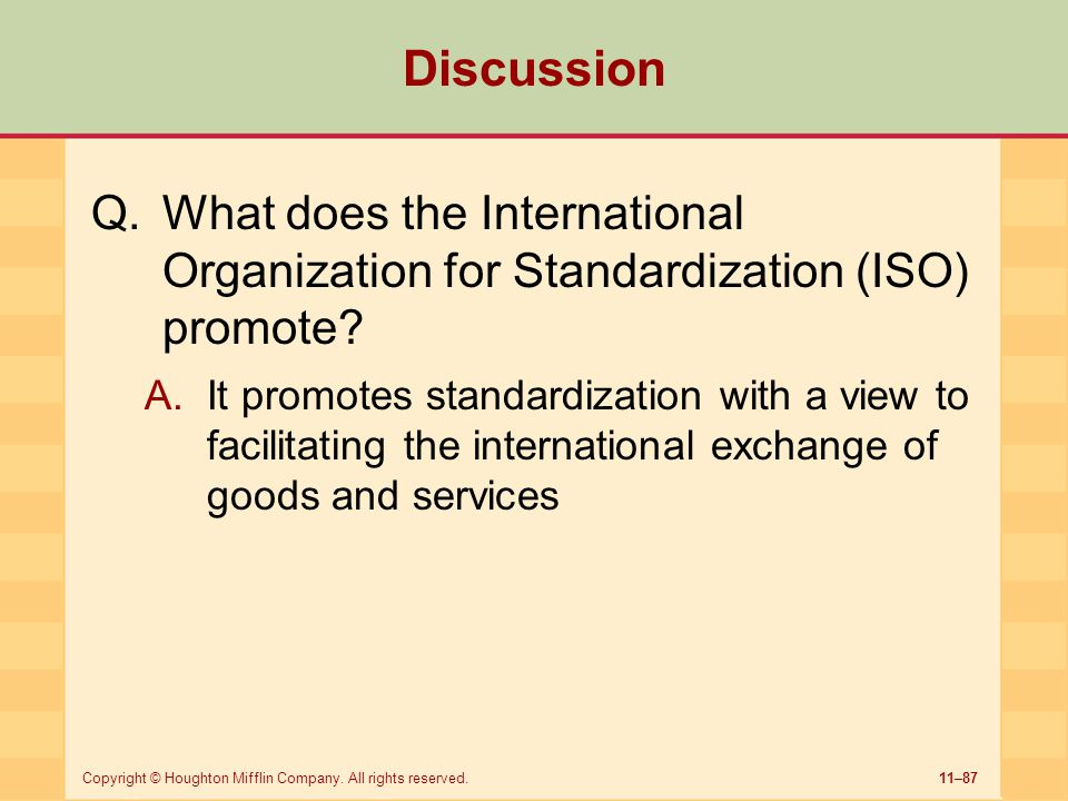 11–87Copyright © Houghton Mifflin Company. All rights reserved. Discussion Q.What does the International Organization for Standardization (ISO) promot