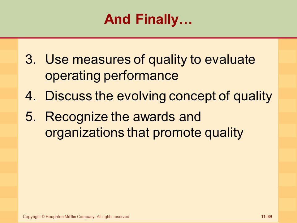 11–89Copyright © Houghton Mifflin Company. All rights reserved. And Finally… 3.Use measures of quality to evaluate operating performance 4.Discuss the