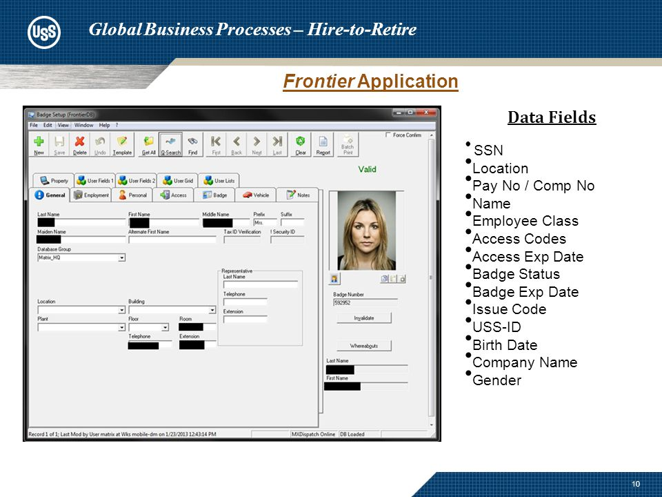 10 Frontier Application Global Business Processes – Hire-to-Retire Data Fields SSN Location Pay No / Comp No Name Employee Class Access Codes Access Exp Date Badge Status Badge Exp Date Issue Code USS-ID Birth Date Company Name Gender
