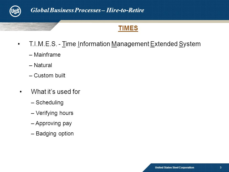 3 TIMES United States Steel Corporation Global Business Processes – Hire-to-Retire T.I.M.E.S.