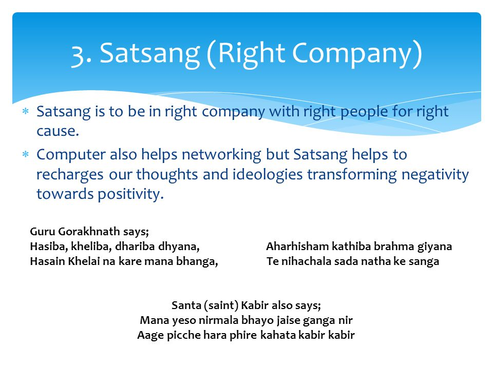  Satsang is to be in right company with right people for right cause.