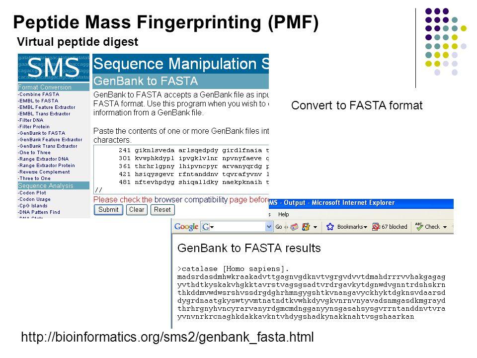 http://bioinformatics.org/sms2/genbank_fasta.html Convert to FASTA format Peptide Mass Fingerprinting (PMF) Virtual peptide digest