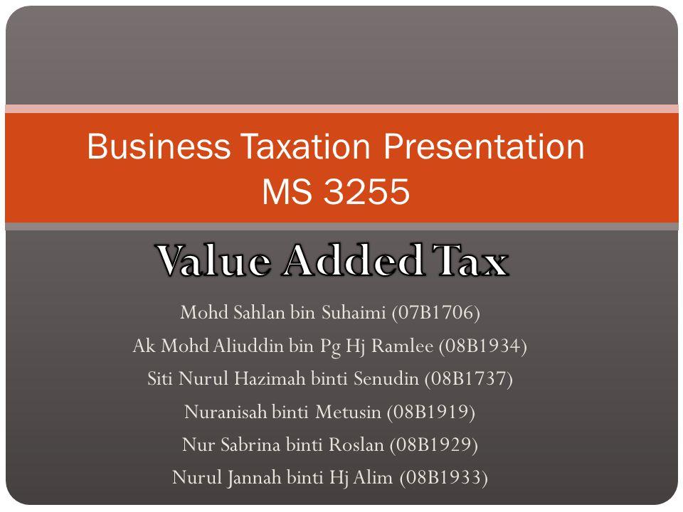 Mohd Sahlan bin Suhaimi (07B1706) Ak Mohd Aliuddin bin Pg Hj Ramlee (08B1934) Siti Nurul Hazimah binti Senudin (08B1737) Nuranisah binti Metusin (08B1919) Nur Sabrina binti Roslan (08B1929) Nurul Jannah binti Hj Alim (08B1933) Business Taxation Presentation MS 3255