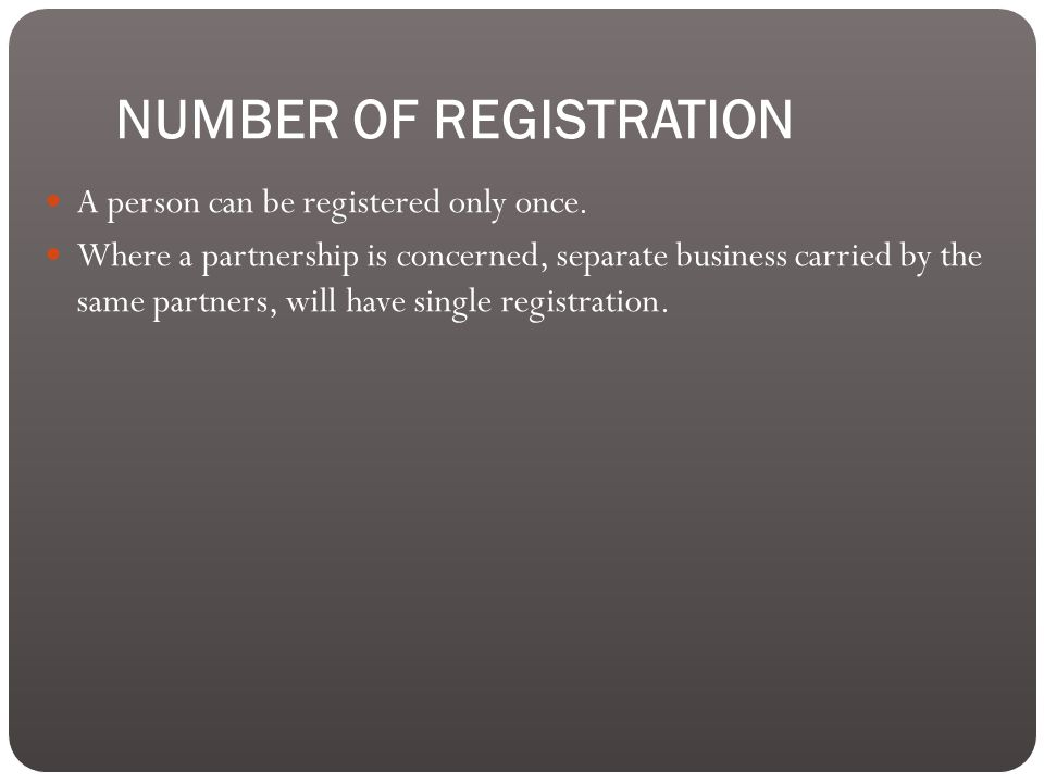 NUMBER OF REGISTRATION A person can be registered only once.