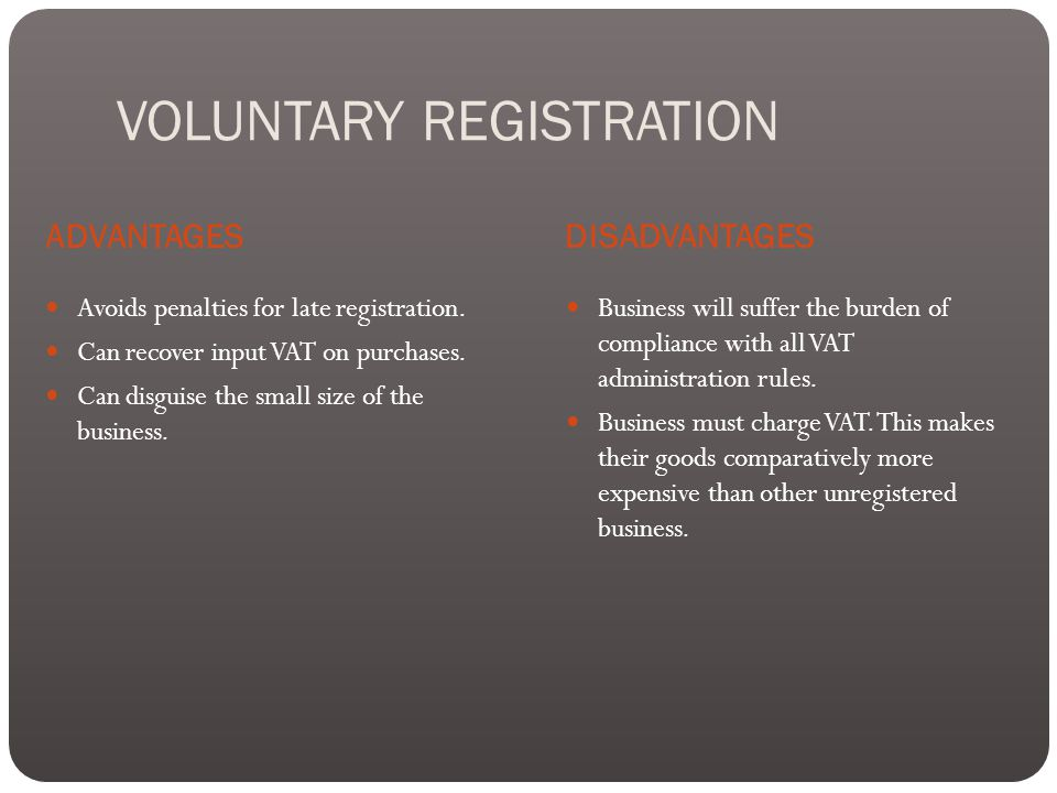 VOLUNTARY REGISTRATION ADVANTAGES DISADVANTAGES Avoids penalties for late registration.
