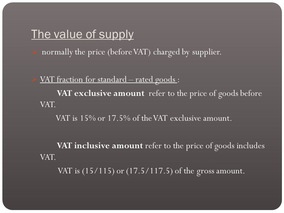 The value of supply  normally the price (before VAT) charged by supplier.