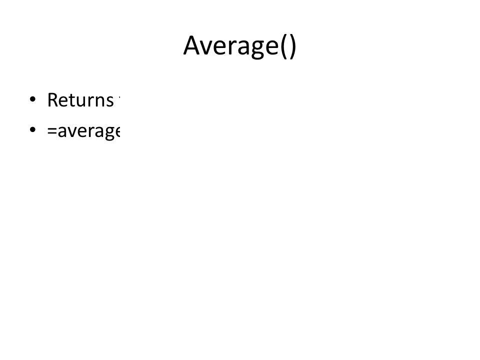 Average() Returns the Average =average(cell:cell)