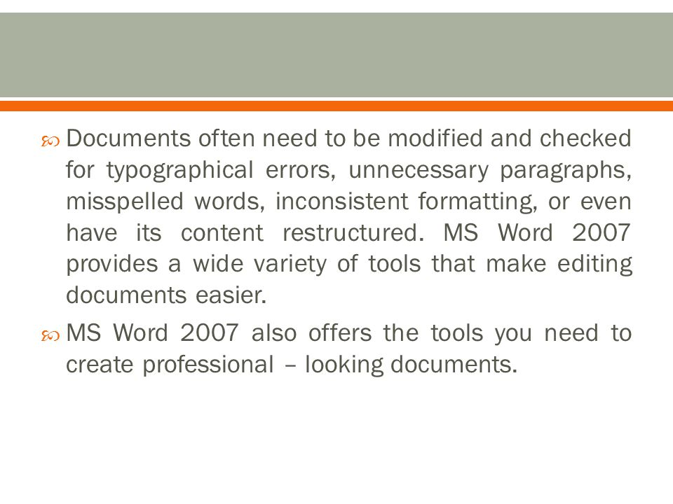  Documents often need to be modified and checked for typographical errors, unnecessary paragraphs, misspelled words, inconsistent formatting, or even