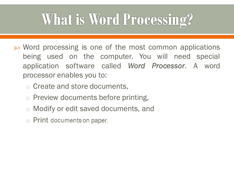  Word processing is one of the most common applications being used on the computer. You will need special application software called Word Processor.