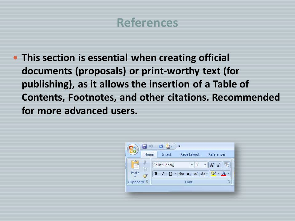 References This section is essential when creating official documents (proposals) or print-worthy text (for publishing), as it allows the insertion of a Table of Contents, Footnotes, and other citations.