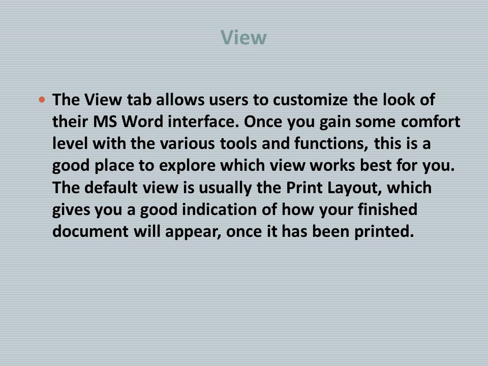 View The View tab allows users to customize the look of their MS Word interface.