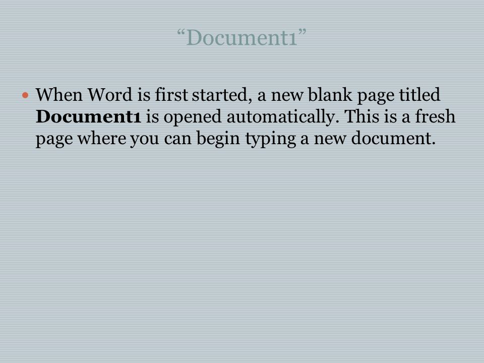 Document1 When Word is first started, a new blank page titled Document1 is opened automatically.