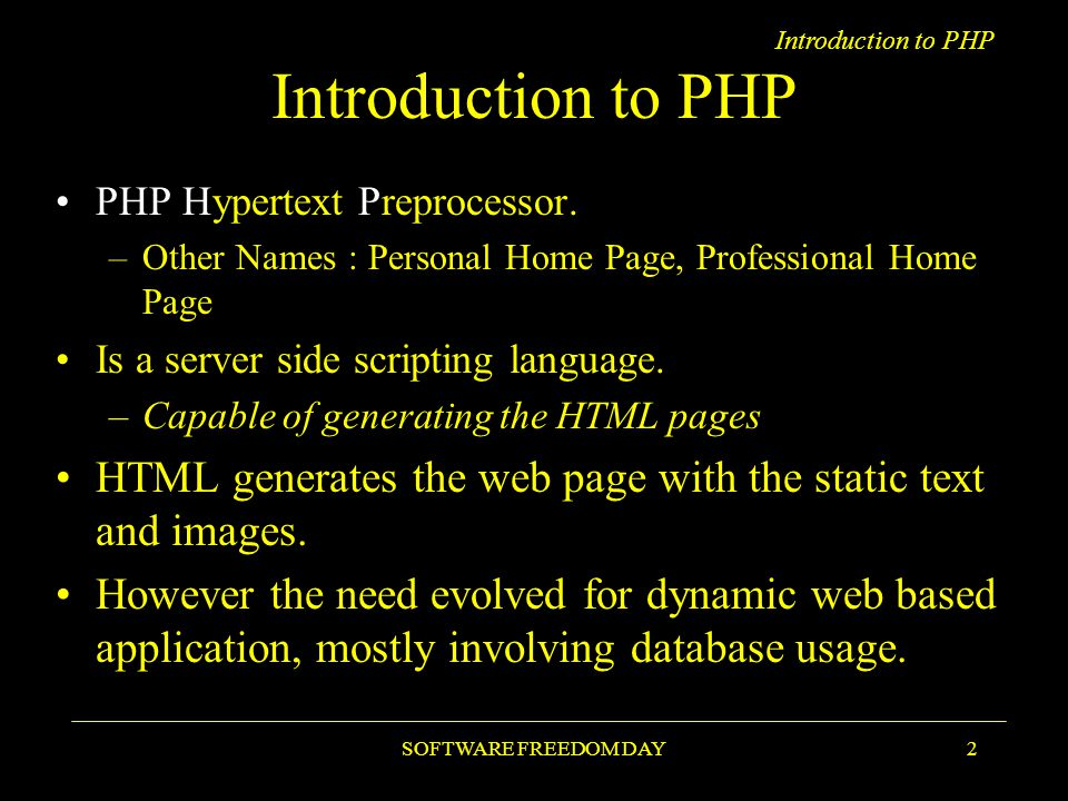 Introduction to PHP SOFTWARE FREEDOM DAY2 Introduction to PHP PHP Hypertext Preprocessor.