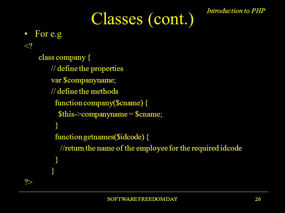 Introduction to PHP SOFTWARE FREEDOM DAY26 Classes (cont.) For e.g <.