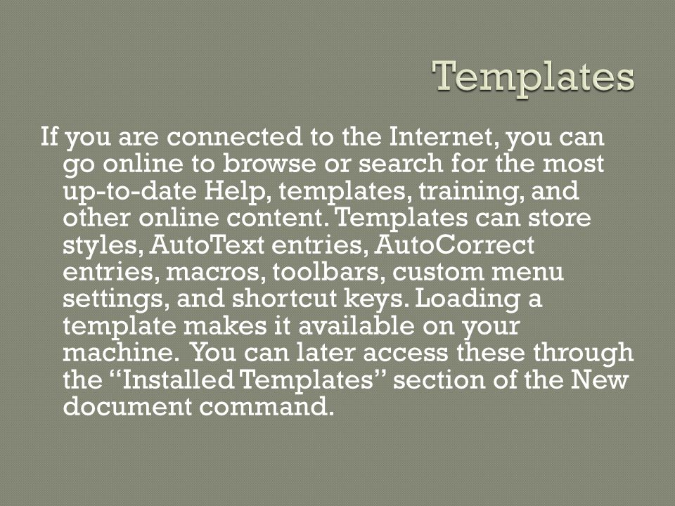 If you are connected to the Internet, you can go online to browse or search for the most up-to-date Help, templates, training, and other online content.