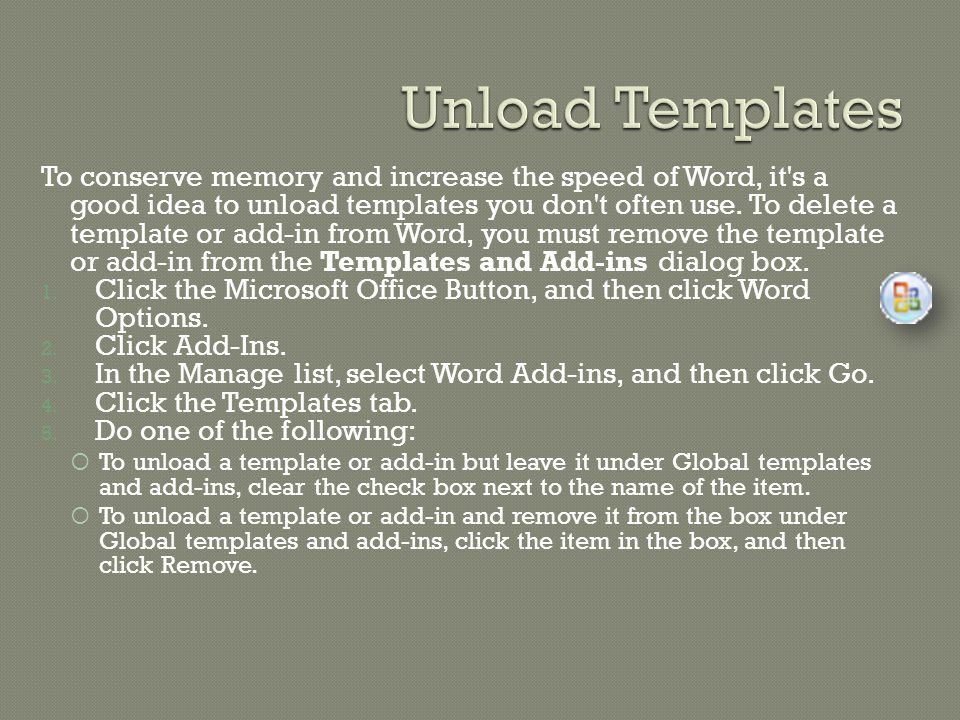 To conserve memory and increase the speed of Word, it s a good idea to unload templates you don t often use.