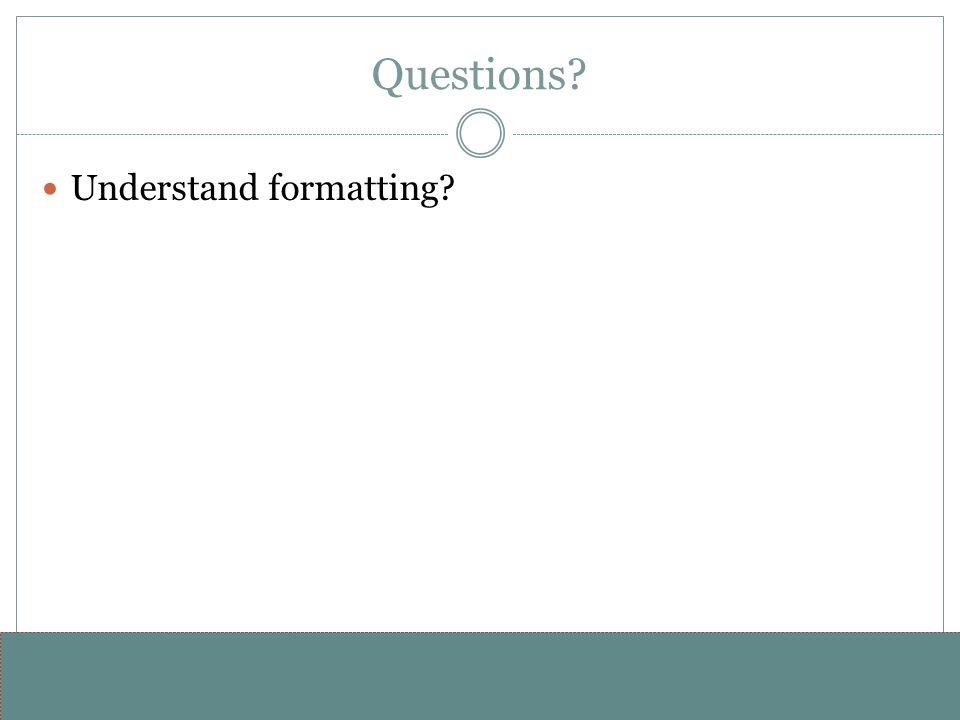 www.alterNativeMedia.biz© 2008 aNm – Michael Sheyahshe Questions Understand formatting