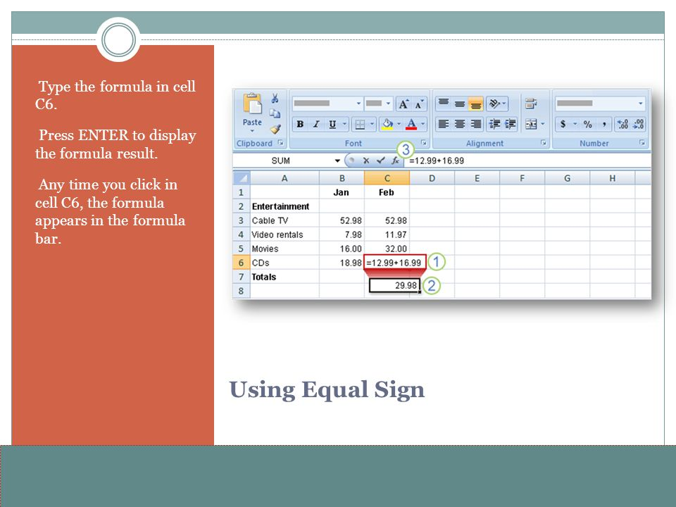 www.alterNativeMedia.biz© 2008 aNm – Michael Sheyahshe Using Equal Sign Type the formula in cell C6. Press ENTER to display the formula result. Any ti