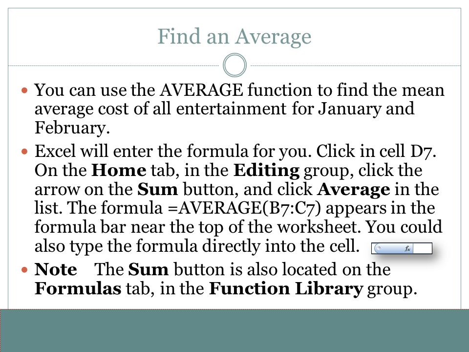 www.alterNativeMedia.biz© 2008 aNm – Michael Sheyahshe Find an Average You can use the AVERAGE function to find the mean average cost of all entertainment for January and February.