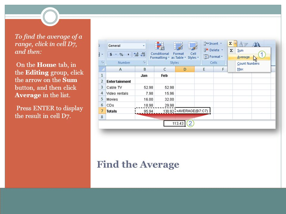 www.alterNativeMedia.biz© 2008 aNm – Michael Sheyahshe Find the Average To find the average of a range, click in cell D7, and then: On the Home tab, in the Editing group, click the arrow on the Sum button, and then click Average in the list.