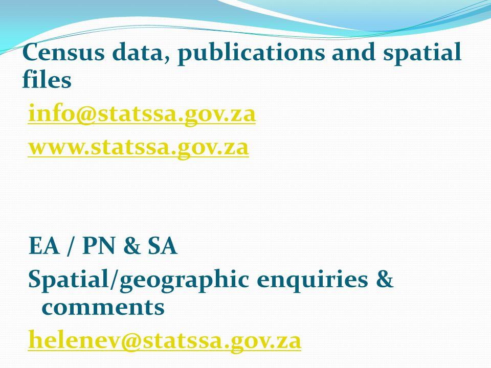 Census data, publications and spatial files info@statssa.gov.za www.statssa.gov.za EA / PN & SA Spatial/geographic enquiries & comments helenev@statssa.gov.za